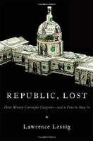Lawrence Lessig: Republic, Lost: How Money Corrupts Congress--and a Plan to Stop It