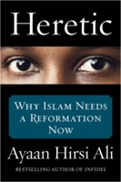 Ayaan Hirsi Ali: Heretic: Why Islam Needs a Reformation Now