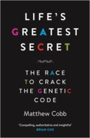 Matthew Cobb: Life's Greatest Secret: The Race to Crack the Genetic Code
