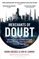 Naomi Oreskes, Erik M. Conway: Merchants of Doubt: How a Handful of Scientists Obscured the Truth on Issues from Tobacco Smoke to Global Warming