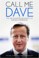 Michael Ashcroft: Call Me Dave - The unauthorised biography of David Cameron