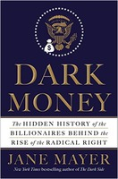 Jane Mayer: Dark Money - The Hidden History of the Billionaires Behind the Rise of the Radical Right