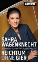 Sahra Wagenknecht: Reichtum ohne Gier Wie wir uns vor dem Kapitalismus retten