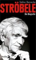 Stefan Reinecke: Ströbele - Die Biografie