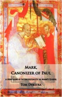 Tom Dykstra: Mark, Canonizer of Paul: A New Look at Intertextuality in Mark's Gospel