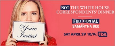 Full Frontal with Samantha Bee: Not the White House Correspondents' Dinner