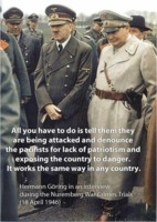 "Hermann Göring: ""All you have to do is tell them they are being attacked and denounce the pacifists for lack of patriotism and exposing the country to danger. It works the same way in any country."""
