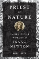 Rob Iliffe: Priest of Nature: The Religious Worlds of Isaac Newton (2017)