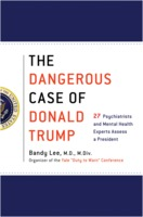 Bandy X. Lee e.a.: The Dangerous Case of Donald Trump - 27 Psychiatrists and Mental Health Experts Assess a President