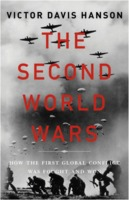 Victor Davis Hanson: The Second World Wars: How the First Global Conflict Was Fought and Won