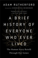 Adam Rutherford: A Brief History of Everyone Who Ever Lived - The Human Story Retold Through Our Genes
