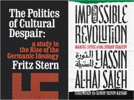 Fritz R. Stern: The Politics of Cultural Despair; Yassin al-Haj Saleh: Impossible Revolution