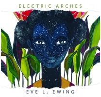 Eve Ewing: Electric Arches