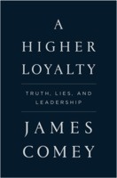 James Comey: A Higher Loyalty: Truth, Lies, and Leadership