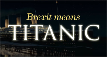 Brexit: A Titanic Disaster