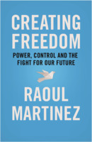Raoul Martinez: Creating Freedom: The Lottery of Birth, the Illusion of Consent, and the Fight for Our Future