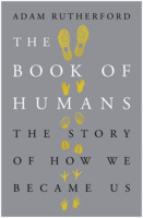 Adam Rutherford: The Book of Humans: The Story of How We Became Us