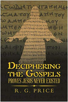 R. G. Price: Deciphering the Gospels - Proves Jesus Never Existed