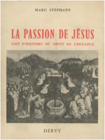 Marc Stéphane: La passion de Jesus. Fait D'Histoire ou Objet de Croyance