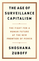 Shoshana Zuboff: The Age of Surveillance Capitalism: The Fight for a Human Future at the New Frontier of Power
