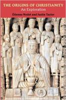 Étienne Nodet, Justin Taylor: The Origins of Christianity: An Exploration