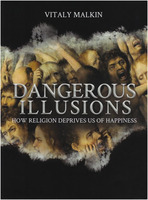 Vitaly Malkin: Dangerous Illusions: How Religion Deprives Us of Happiness