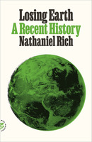 Nathaniel Rich: Losing Earth: A Recent History