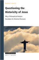 Raphael Lataster: Questioning the Historicity of Jesus – Why a Philosophical Analysis Elucidates the Historical Discourse