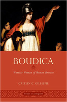 Caitlin C. Gillespie: Boudica: how a widowed queen became a rebellious woman warrior