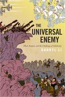 Darryl Li: The Universal Enemy: Jihad, Empire, and the Challenge of Solidarity