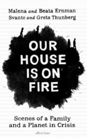 Malena and Beata Ernman, Svante and Greta Thunberg: Our House is on Fire: Scenes of a Family and a Planet in Crisis